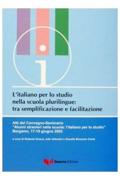 L'italiano per lo studio nella scuola plurilingue tra semplificazione e facilitazione. Atti del Convegno Seminario (Bergamo, 17-19 giugno 2002)