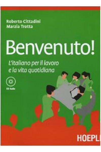 Benvenuto! L'italiano per il lavoro e la vita quotidiana - Cittadini Roberto; Trotta Marzia