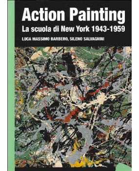 Action painting. La scuola di New York 1943-1959. Ediz. illustrata