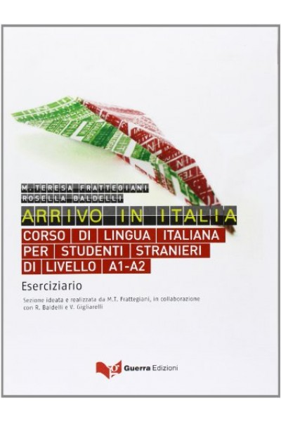 Arrivo in Italia. Corso di lingua italiana per studenti stranieri di livello A1-A2. Eserciziario