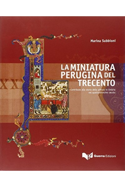 La miniatura perugina del Trecento. Contributo alla storia della pittura in Umbria nel quattordicesimo secolo