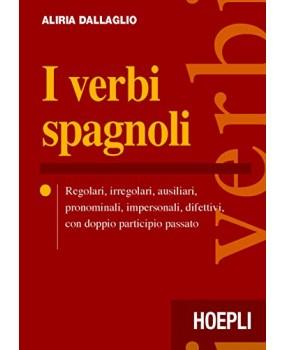 I verbi spagnoli. Regolari, irregolari, ausiliari, pronominali, impersonali, difettivi, con doppio participio passato