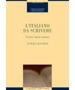 L'italiano da scrivere. Strutture, risposte, proposte. Eserciziario