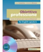 Obiettivo professione for english-speakers. Corso di italiano per scopi professionali. Livello A2-B1. Con CD Audio