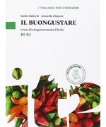 Il buongustare. Corso di enogastronomia d'Italia. Livello B1-B2