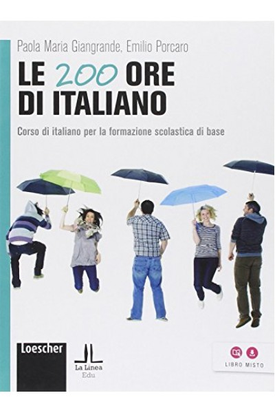 Le 200 ore di italiano. Corso di italiano per la formazione scolastica di base