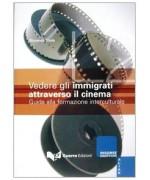 Vedere gli immigrati attraverso il cinema. Guida alla formazione interculturale
