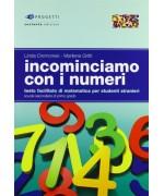 Incominciamo con i numeri. Testo facilitato di matematica per studenti stranieri. Per la Scuola media