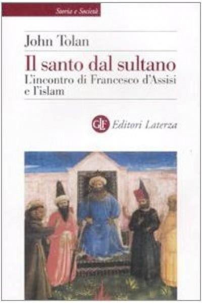 Il santo dal sultano. L'incontro di Francesco d'Assisi e l'islam