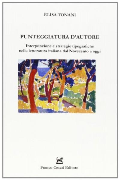 Punteggiatura d'autore. Interpunzione e strategie tipografiche nella letteratura italiana dal Novecento a oggi