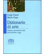 Dizionario di arte. Termini, movimenti e stili dall'antichità a oggi - Luigi Grassi, Mario Pepe